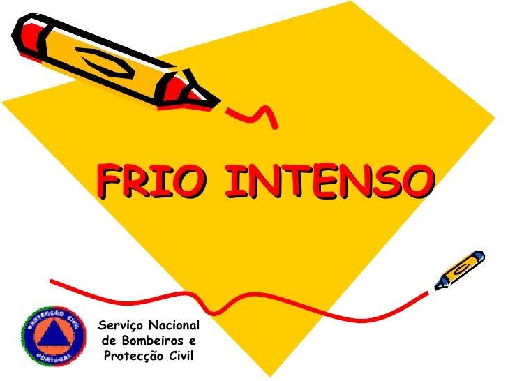FRIO INTENSO Serviço Nacional de Bombeiros e Protecção Civil