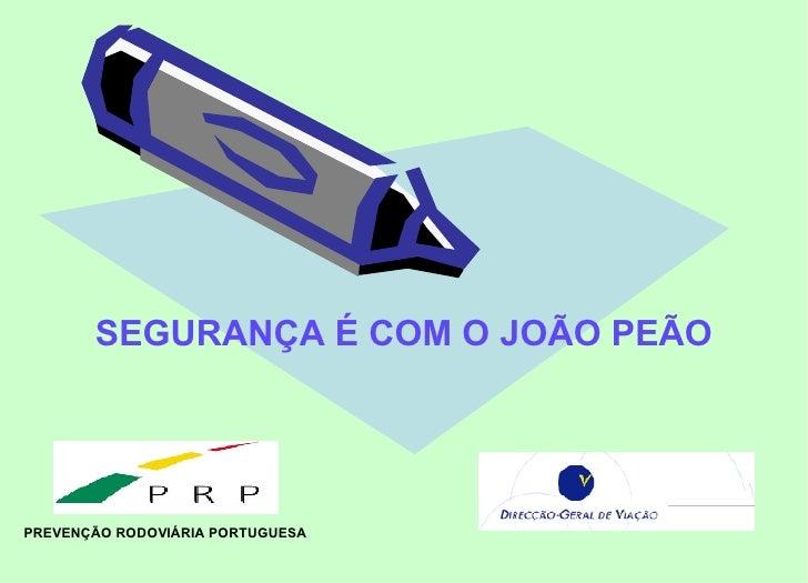 SEGURANÇA É COM O JOÃO PEÃO PREVENÇÃO RODOVIÁRIA PORTUGUESA