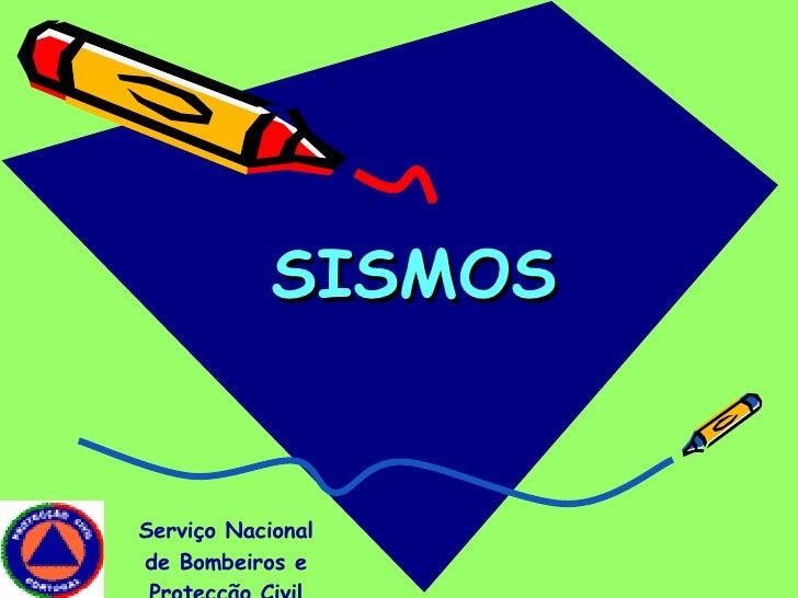 SISMOS Serviço Nacional de Bombeiros e Protecção Civil
