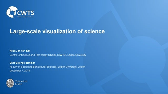 Large-scale visualization of science Nees Jan van Eck Centre for Science and Technology Studies (CWTS), Leiden University ...