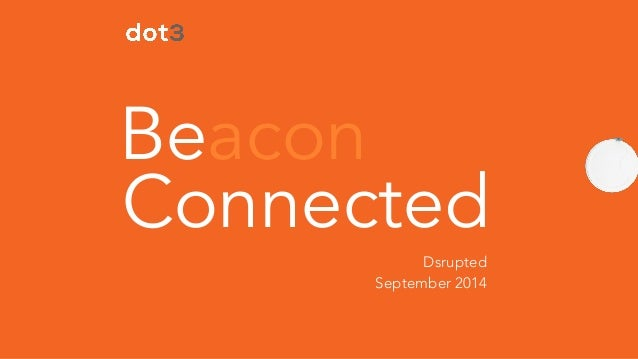 Beacon  Connected  ! Dsrupted  September 2014