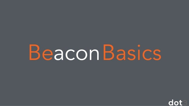 Key Word #2  Passive  !  The user doesn't need to do anything.  Unlike QR codes or NFC, beacons work  without any action n...