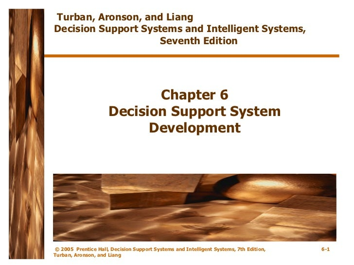 Chapter 6 Decision Support System Development Turban, Aronson, and Liang  Decision Support Systems and Intelligent Systems...