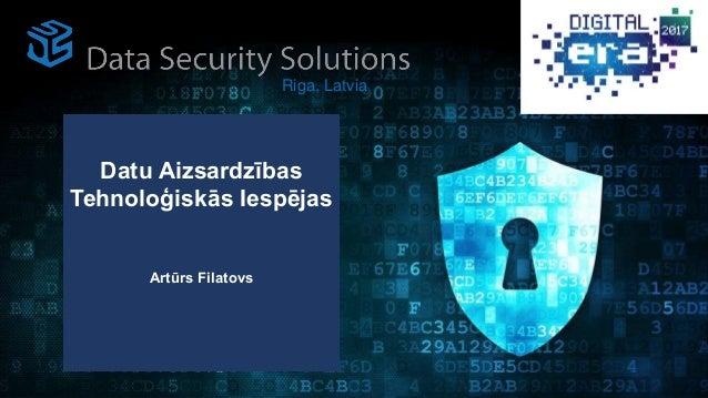 Datu Aizsardzības Tehnoloģiskās Iespējas Artūrs Filatovs Riga, Latvia