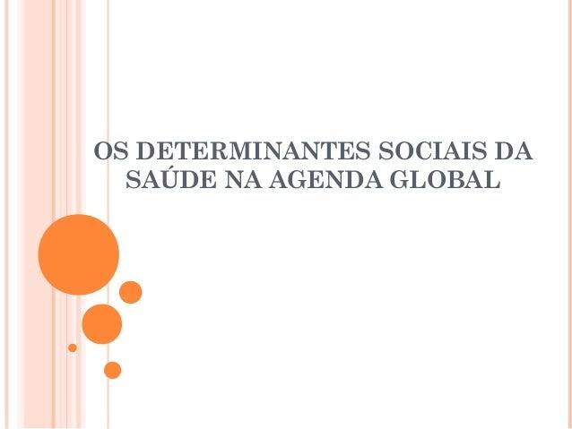 OS DETERMINANTES SOCIAIS DA SAÚDE NA AGENDA GLOBAL