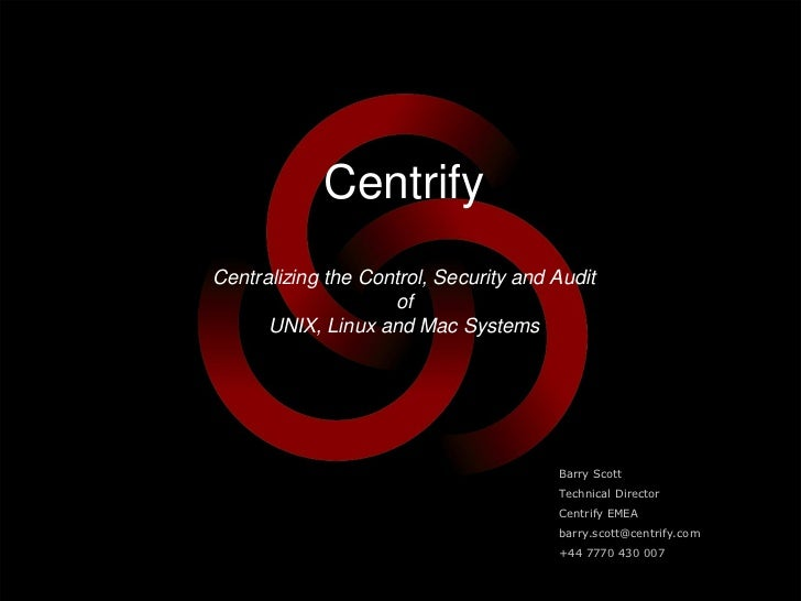 CentrifyCentralizing the Control, Security and Audit                    of      UNIX, Linux and Mac Systems               ...