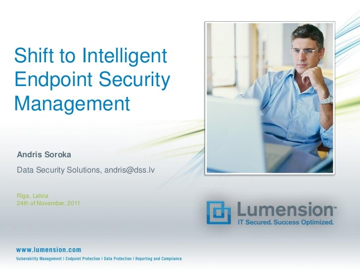 Shift to IntelligentEndpoint SecurityManagementAndris SorokaData Security Solutions, andris@dss.lvRiga, Latvia24th of Nove...