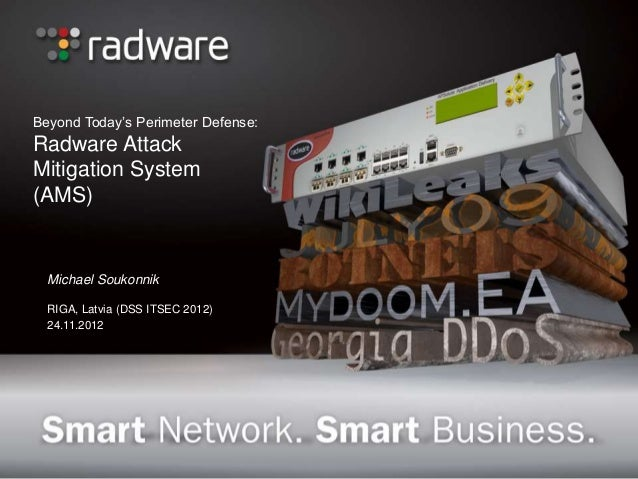 Beyond Today's Perimeter Defense: Radware Attack Mitigation System (AMS) Michael Soukonnik RIGA, Latvia (DSS ITSEC 2012) 2...