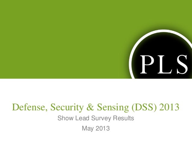 Defense, Security & Sensing (DSS) 2013Show Lead Survey ResultsMay 2013