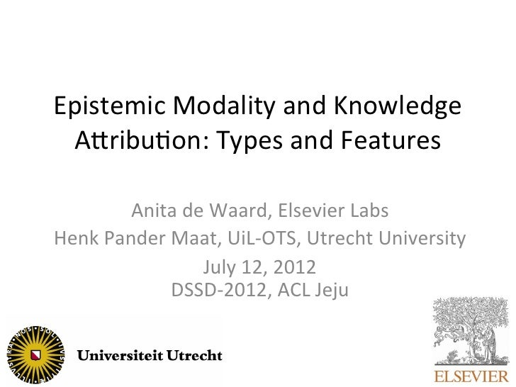 Epistemic	  Modality	  and	  Knowledge	   A5ribu9on:	  Types	  and	  Features	             Anita	  de	  Waard,	  Elsevier	...