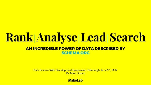 Rank|Analyse|Lead|Search AN INCREDIBLE POWER OF DATA DESCRIBED BY SCHEMA.ORG Data Science Skills Development Symposium, Ed...