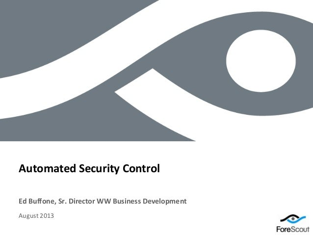 © 2012 ForeScout Technologies, Page 1 Ed Buffone, Sr. Director WW Business Development Automated Security Control August 2...