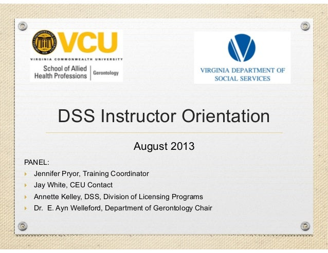 DSS Instructor Orientation August 2013 PANEL:  Jennifer Pryor, Training Coordinator  Jay White, CEU Contact  Annette Ke...
