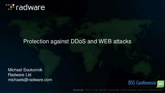 Protection against DDoS and WEB attacks  Michael Soukonnik Radware Ltd michaels@radware.com