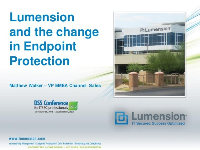 Lumensionand the changein EndpointProtectionMatthew Walker – VP EMEA Channel Sales       PROPRIETARY & CONFIDENTIAL - NOT ...
