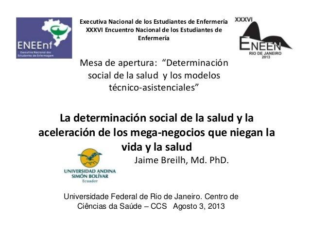 La determinación social de la salud y la aceleración de los mega-negocios que niegan la vida y la salud J Jaime Breilh, Md...