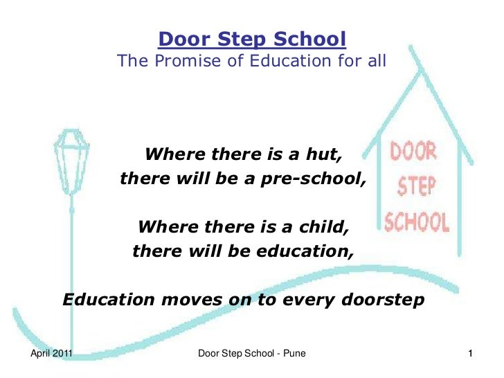 1<br />Door Step SchoolThe Promise of Education for all<br />Where there is a hut,<br />there will be a pre-school, <br />...