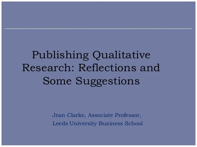 Publishing QualitativeResearch: Reflections and   Some Suggestions     Jean Clarke, Associate Professor,     Leeds Univers...