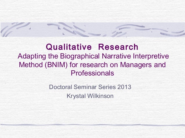 Qualitative ResearchAdapting the Biographical Narrative InterpretiveMethod (BNIM) for research on Managers and            ...