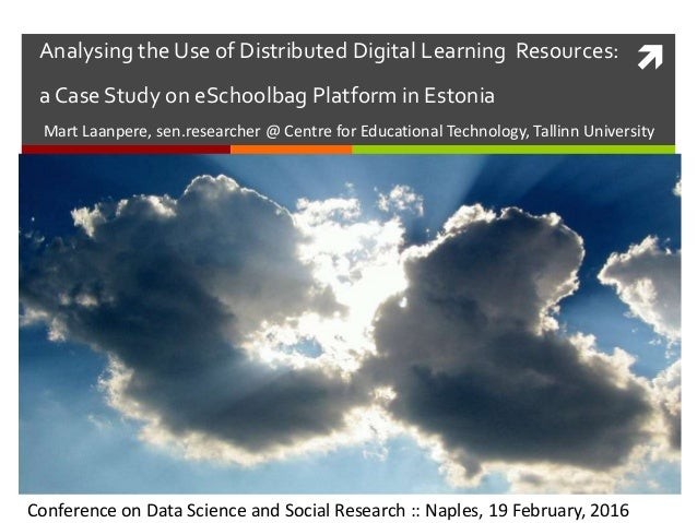 Analysing the Use of Distributed Digital Learning Resources: a Case Study on eSchoolbag Platform in Estonia Mart Laanpere...