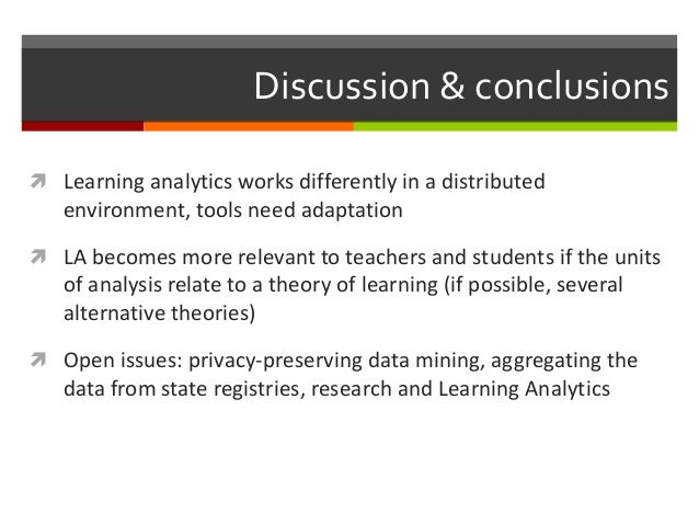 Discussion & conclusions  Learning analytics works differently in a distributed environment, tools need adaptation  LA b...