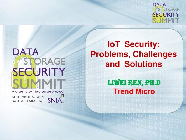 2015 SNIA Data Storage Security Summit. © Insert Your Company Name. All Rights Reserved. IoT Security: Problems, Challenge...
