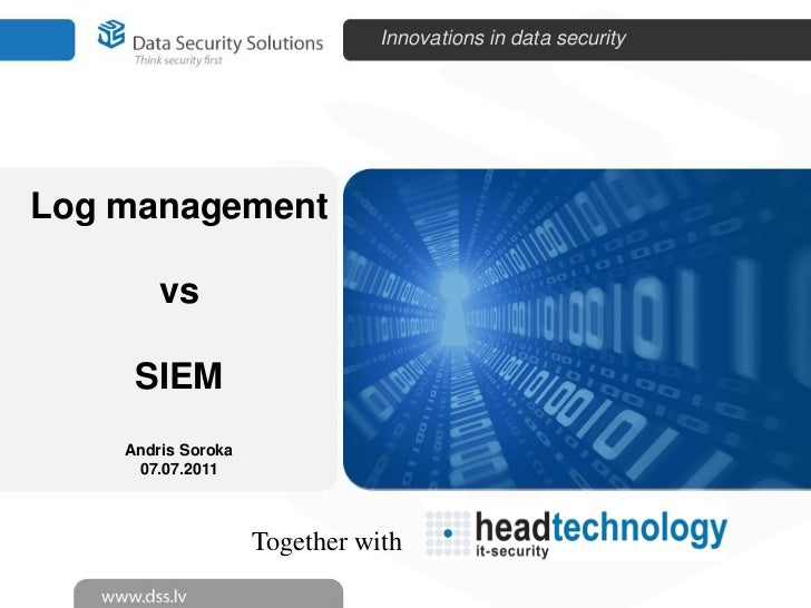 Innovations in data securityLog management        vs     SIEM    Andris Soroka     07.07.2011                    Together ...