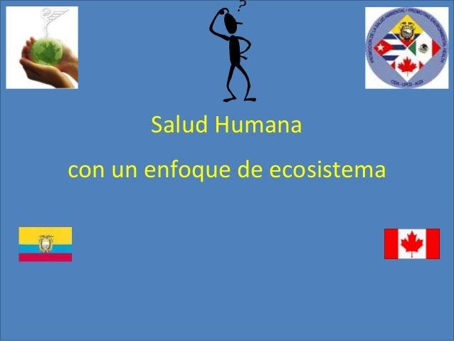 Salud Humana con un enfoque de ecosistema