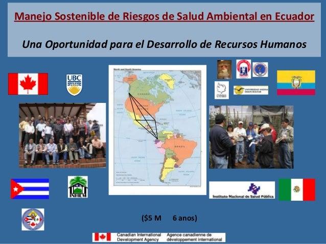 Manejo Sostenible de Riesgos de Salud Ambiental en Ecuador Una Oportunidad para el Desarrollo de Recursos Humanos  ($5 M  ...