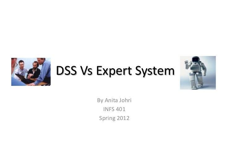 DSS Vs Expert System      By Anita Johri        INFS 401       Spring 2012