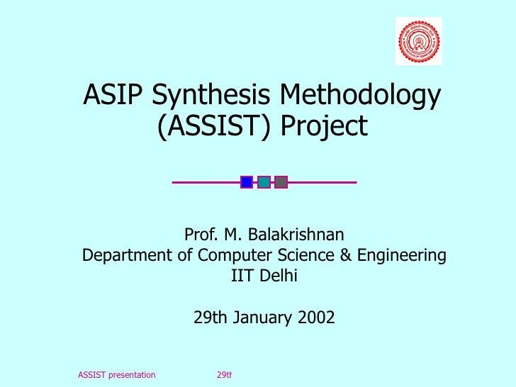 ASIP Synthesis Methodology (ASSIST) Project Prof. M. Balakrishnan Department of Computer Science & Engineering IIT Delhi 2...