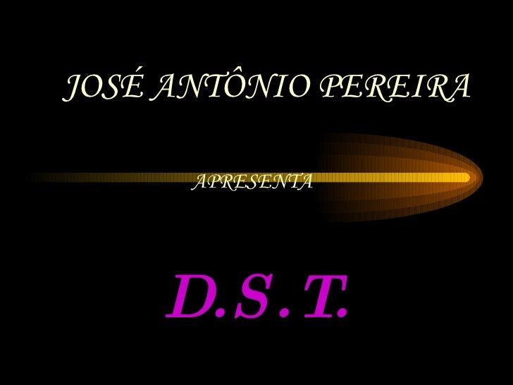 D.S.T. APRESENTA JOSÉ ANTÔNIO PEREIRA