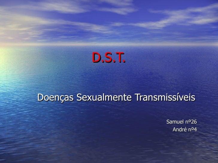 D.S.T. Doenças Sexualmente Transmissíveis Samuel nº26 André nº4