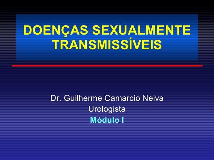 DOENÇAS SEXUALMENTE TRANSMISSÍVEIS Dr. Guilherme Camarcio Neiva Urologista Módulo I
