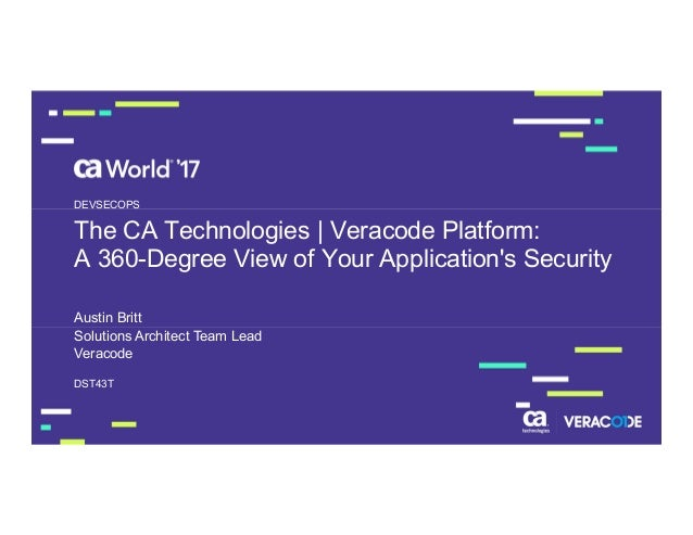 The CA Technologies | Veracode Platform: A 360-Degree View of Your Application's Security Austin Britt DST43T DEVSECOPS So...