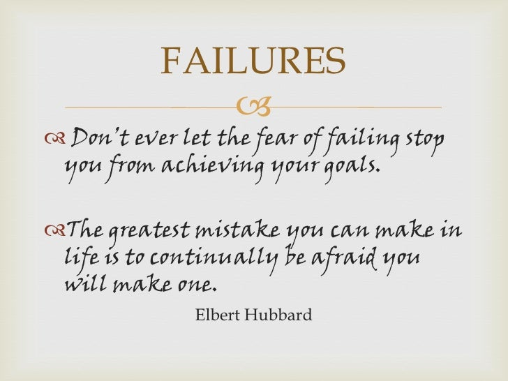 FAILURES               Don't ever let the fear of failing stop you from achieving your goals.The greatest mistake you c...