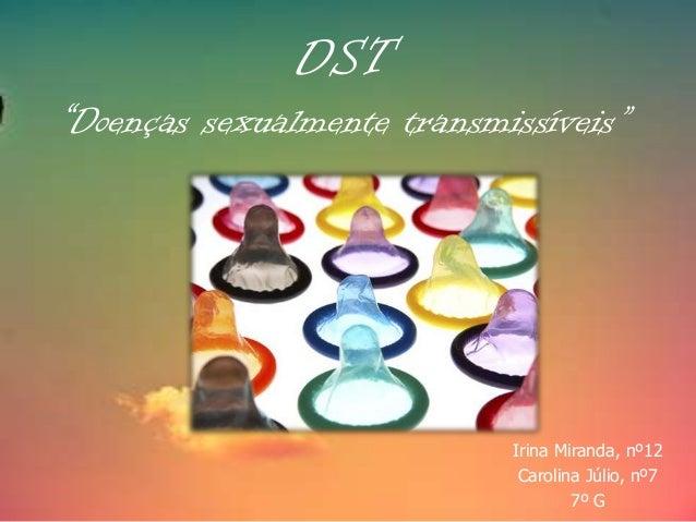 "DST ""Doenças sexualmente transmissíveis""  Irina Miranda, nº12 Carolina Júlio, nº7 7º G"