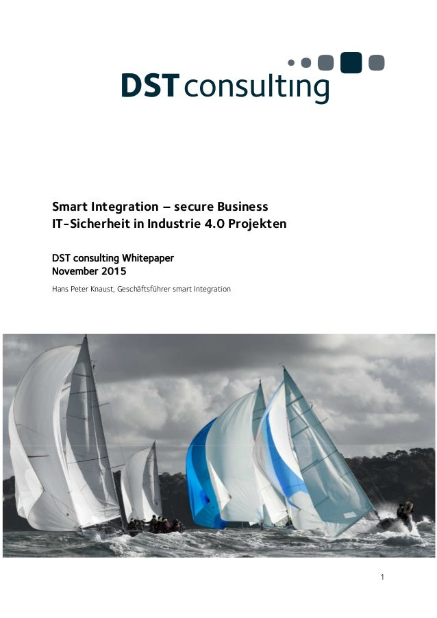 1 Smart Integration – secure Business IT-Sicherheit in Industrie 4.0 Projekten DST consulting Whitepaper November 2015 Han...