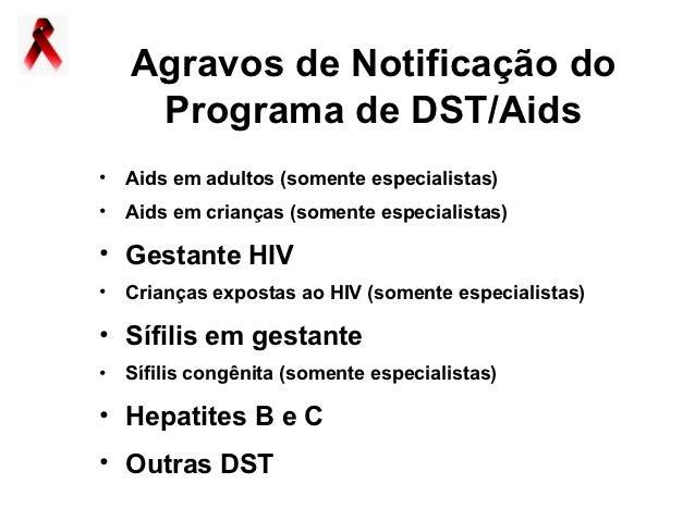 Agravos de Notificação do    Programa de DST/Aids• Aids em adultos (somente especialistas)• Aids em crianças (somente espe...