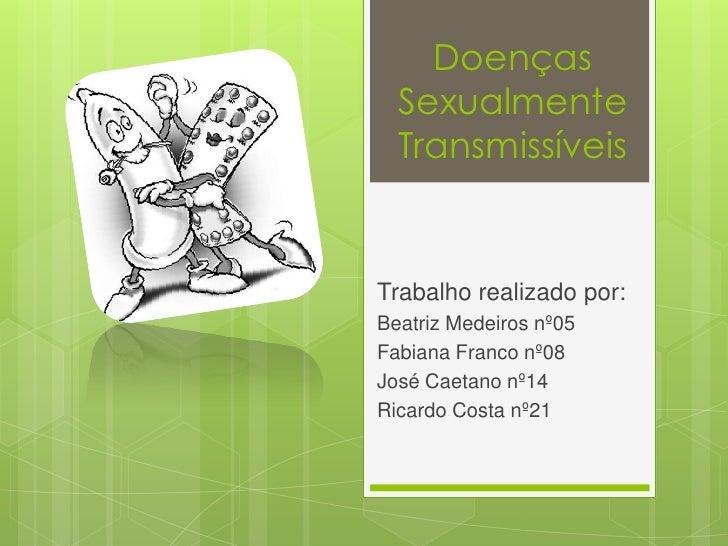 Doenças  Sexualmente  TransmissíveisTrabalho realizado por:Beatriz Medeiros nº05Fabiana Franco nº08José Caetano nº14Ricard...
