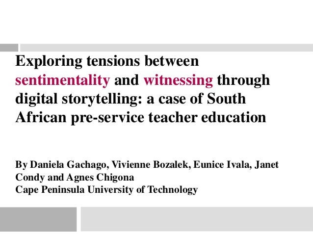 Exploring tensions betweensentimentality and witnessing throughdigital storytelling: a case of SouthAfrican pre-service te...