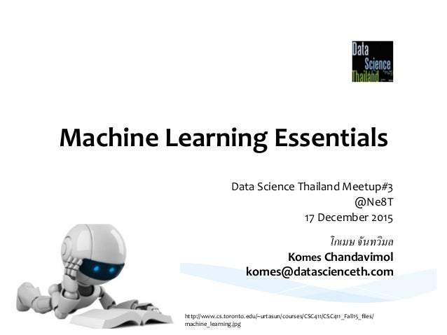 Machine	   Learning	   Essentials	    Data	   Science	   Thailand	   Meetup#3	    @Ne8T	    17	   December	   2015	    โกเ...