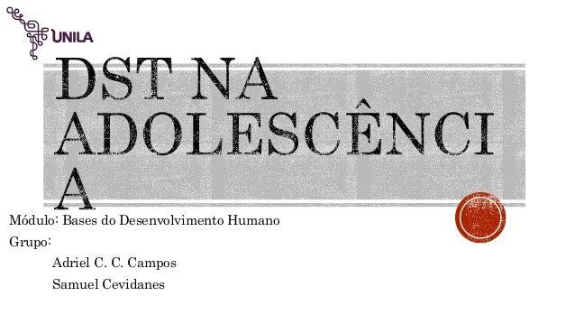 Módulo: Bases do Desenvolvimento Humano Grupo: Adriel C. C. Campos Samuel Cevidanes