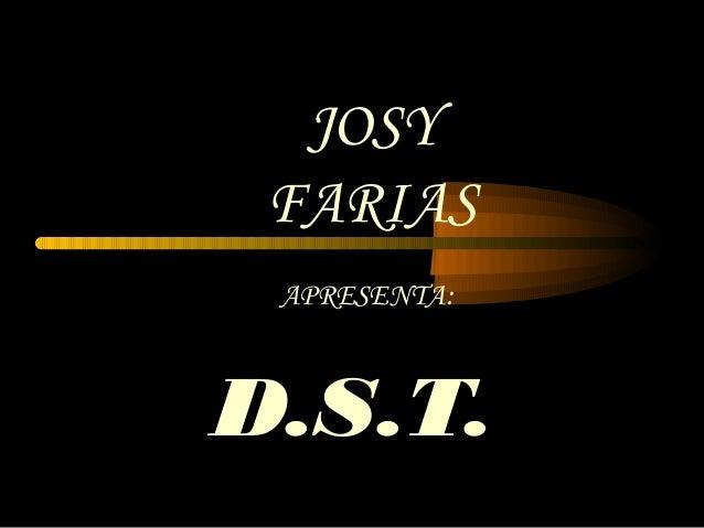 JOSY FARIAS APRESENTA:D.S.T.