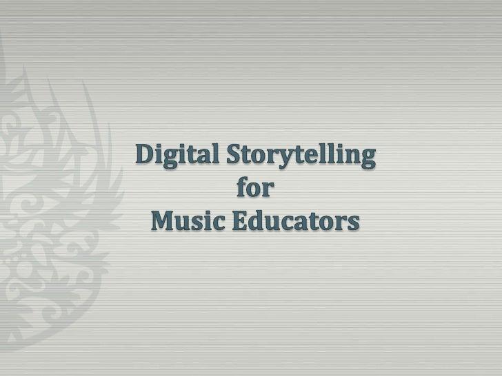 Digital Storytelling for Music Educators<br />