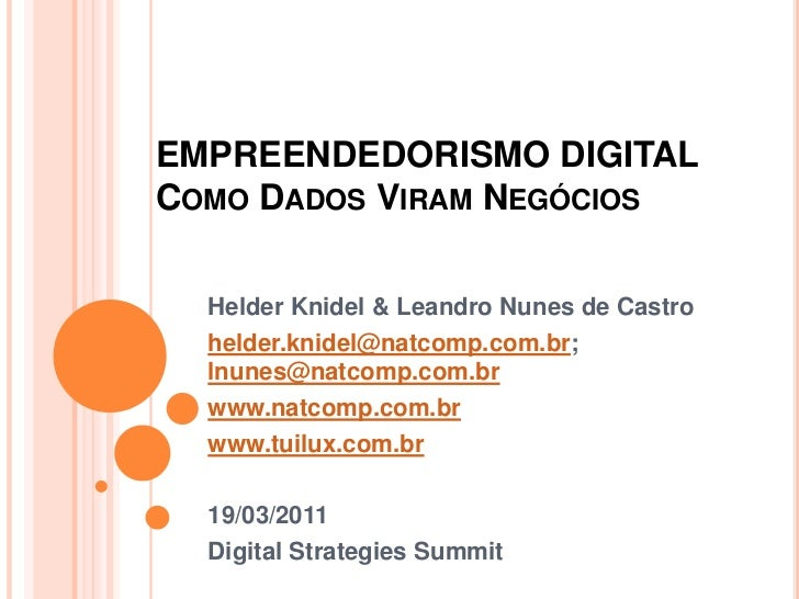 EMPREENDEDORISMO DIGITALComo Dados ViramNegócios<br />HelderKnidel & Leandro Nunes de Castro<br />helder.knidel@natcomp.co...