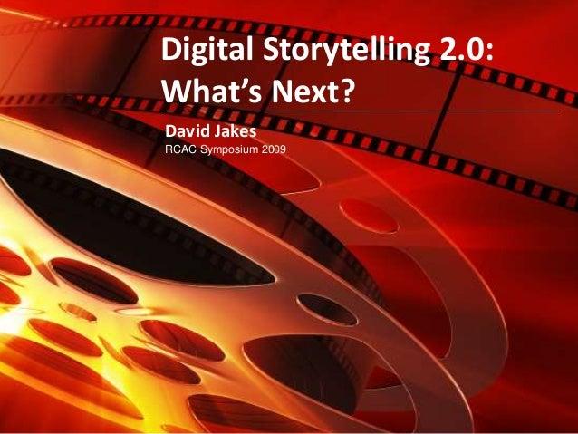 Digital Storytelling 2.0: What's Next? David Jakes RCAC Symposium 2009