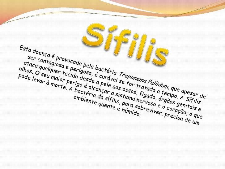 Sífilis<br />Esta doença é provocada pela bactéria Treponema Pallidum, que apesar de ser contagiosa e perigosa, é curável ...