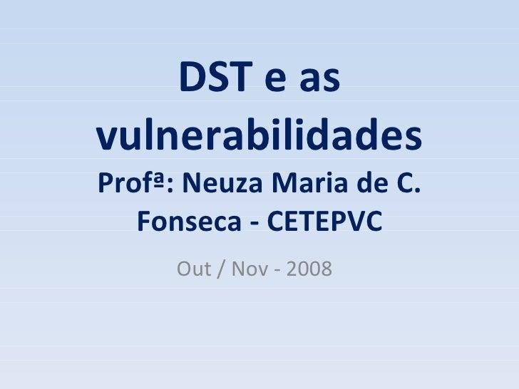 DST e as vulnerabilidades Profª: Neuza Maria de C. Fonseca - CETEPVC Out / Nov - 2008
