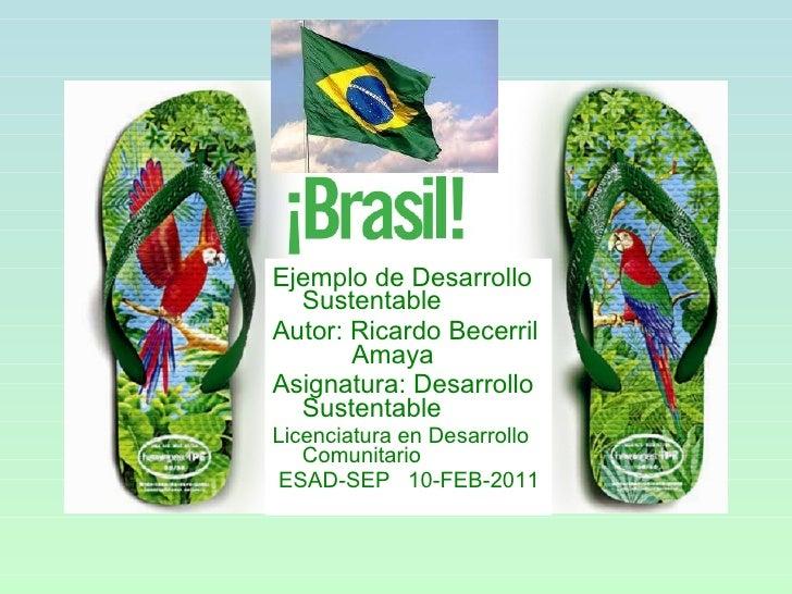 <ul><li>Ejemplo de Desarrollo Sustentable  </li></ul><ul><li>Autor: Ricardo Becerril  Amaya </li></ul><ul><li>Asignatura: ...